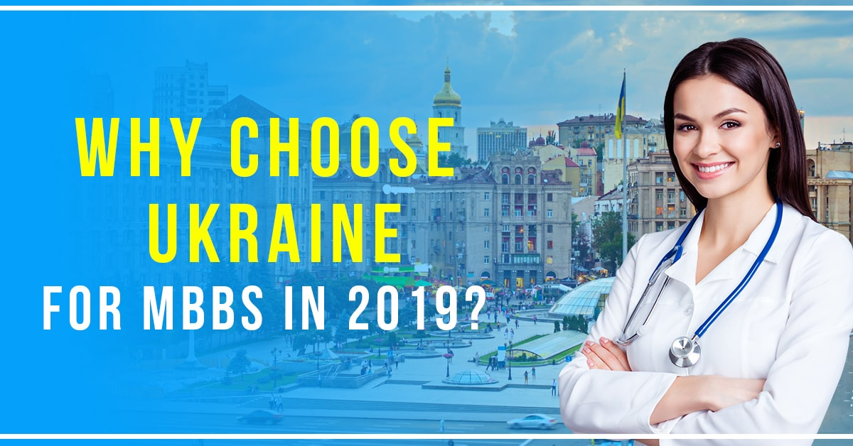 Why to Choose Ukraine for MBBS in 2019?
