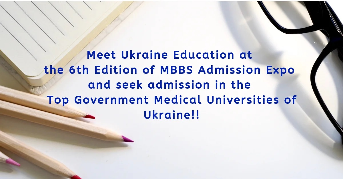 Meet Ukraine Education at the 6th Edition of MBBS Admission Expo and seek admission in the Top Government Medical Universities of Ukraine!!