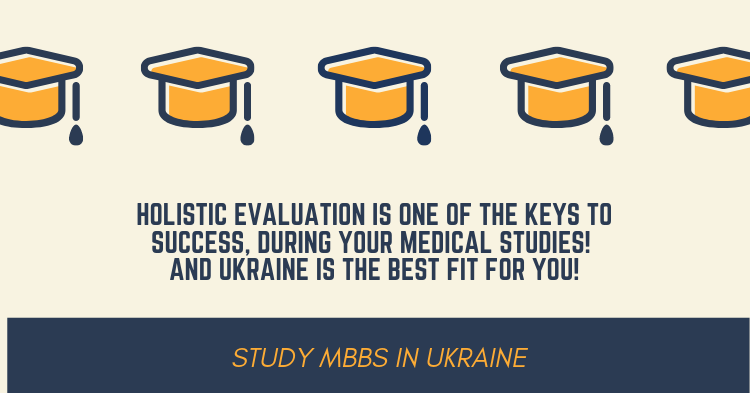 Holistic Evaluation is one of the keys to success, during your medical studies! And UKRAINE is the best fit for you!!!