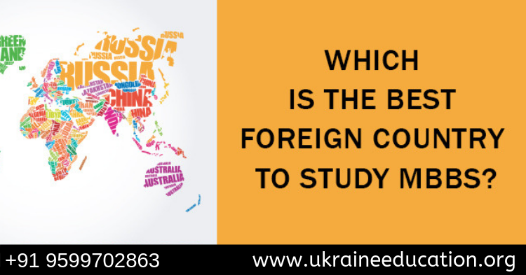 WHICH IS THE BEST FOREIGN COUNTRY TO STUDY MBBS?