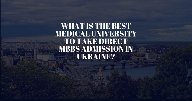 What is the best medical university to take direct MBBS admission in Ukraine