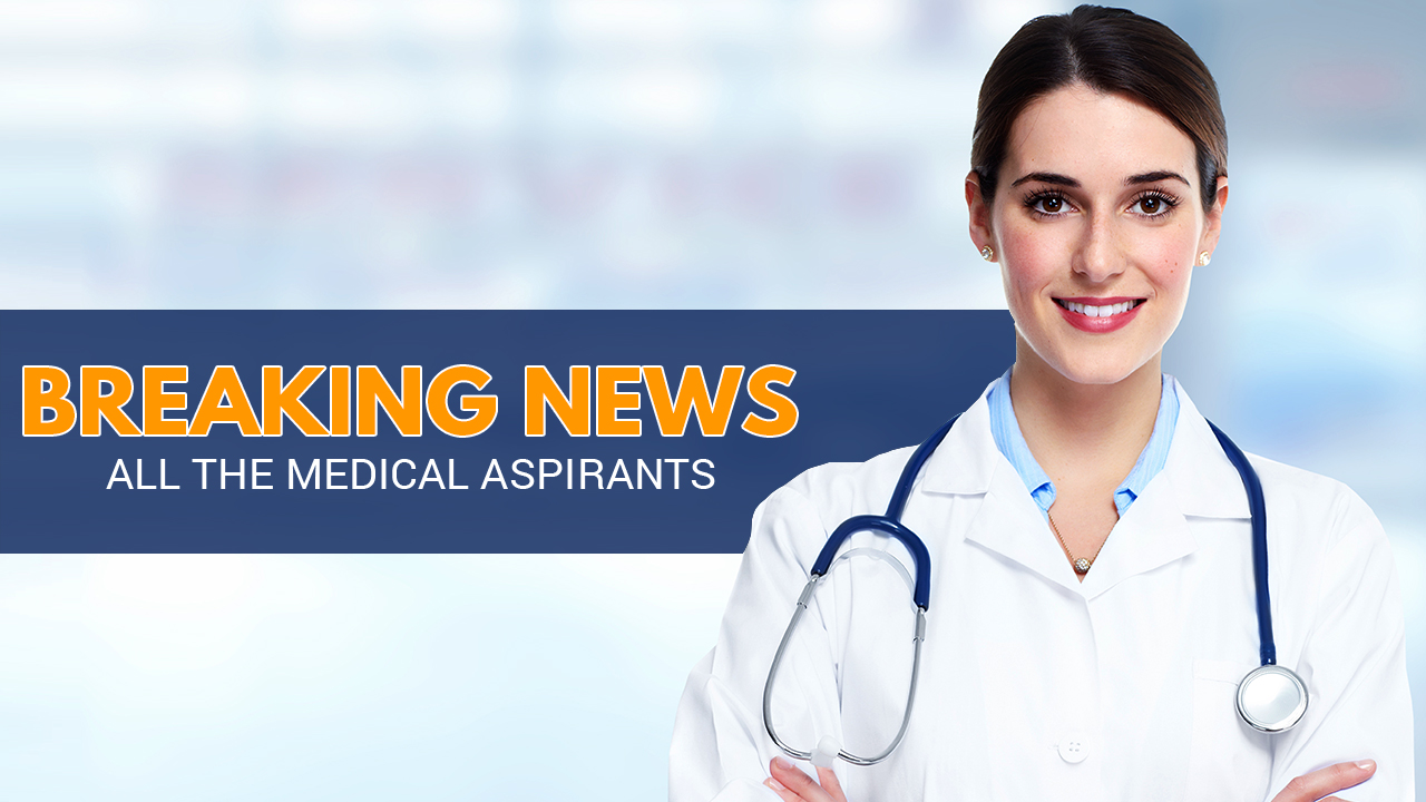 Breaking News for all the Medical Aspirants!!!